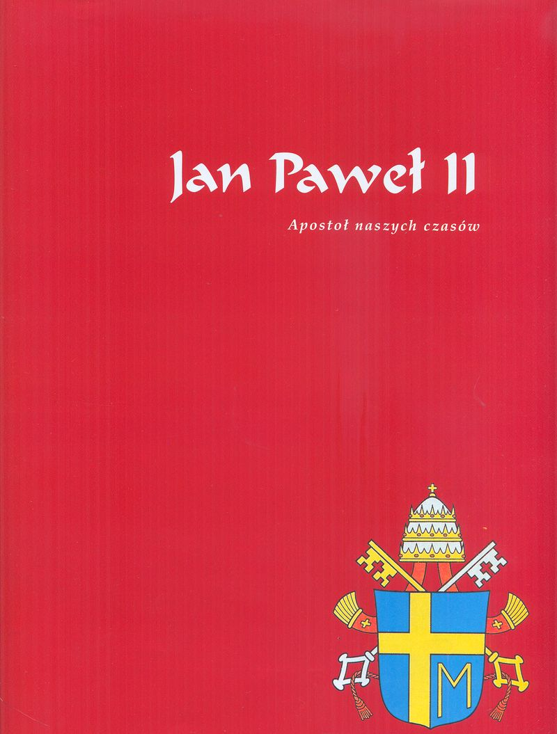 Jan Paweł II. Apostoł naszych czasów